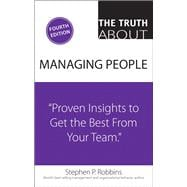 The Truth About Managing People Proven Insights to Get the Best From Your Team