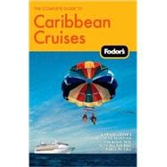 Complete Guide to Caribbean Cruises : A Cruise Lover's Guide to Selecting the Right Trip, with All the Best Ports of Call