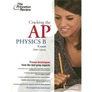 Cracking the AP Physics B Exam, 2008 Edition