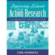 Improving Schools Through Action Research : A Comprehensive Guide for Educators