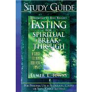 Fasting for Spiritual Breakthrough, Study Guide