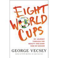 Eight World Cups My Journey through the Beauty and Dark Side of Soccer 9780805098488R