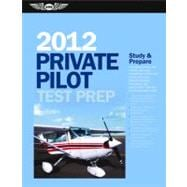 Private Pilot Test Prep 2012 : Study and Prepare for the Recreational and Private: Airplane, Helicopter, Gyroplane, Glider, Balloon, Airship, Powered Parachute, and Weight-Shift Control FAA Knowledge Exams