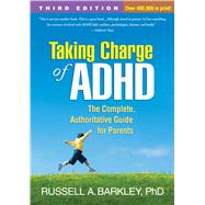 Taking Charge of ADHD, Third Edition The Complete, Authoritative Guide for Parents