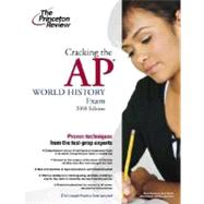 Cracking the AP World History Exam, 2008 Edition