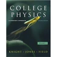 College Physics : A Strategic Approach Volume 2 (Chs. 17-30)
