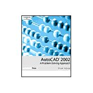 AutoCAD 2002 : A Problem-Solving Approach