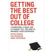 Getting the Best Out of College: A Professor, A Dean, And A Student Tell You How to Maximize Your Experience