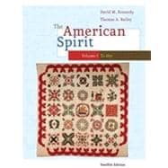 The American Spirit: United States History as Seen by Contemporaries, Volume I, 12th Edition