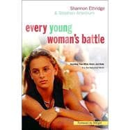 Every Young Woman's Battle : Guarding Your Mind, Heart, and Body in a Sex-Saturated World