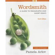 Wordsmith A Guide to Paragraphs and Short Essays Plus MyWritingLab with Pearson eText -- Access Card Package