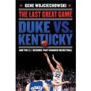 The Last Great Game Duke vs. Kentucky and the 2.1 Seconds That Changed Basketball