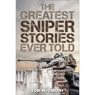 The Greatest Sniper Stories Ever Told 9781493018581R