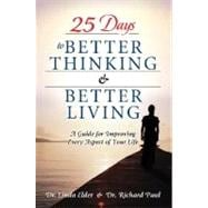 25 Days to Better Thinking and Better Living : A Guide for Improving Every Aspect of Your Life
