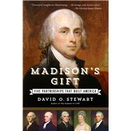 Madison's Gift Five Partnerships That Built America