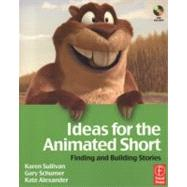 Ideas for the Animated Short : Finding and Building Stories