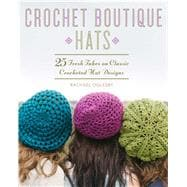 Crochet Boutique: Hats 25 Fresh Takes on Classic Crocheted Hat Designs