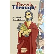 Breakthrough! the Bible for Young Catholics: The Bible for Young Catholics : Good News Translation