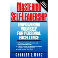 Mastering Self-Leadership : Empowering Yourself for Personal Excellence