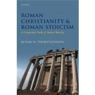 Roman Christianity and Roman Stoicism A Comparative Study of Ancient Morality