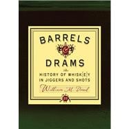Barrels and Drams The History of Whisk(e)y in Jiggers and Shots