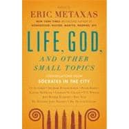 Life, God, and Other Small Topics Conversations from Socrates in the City