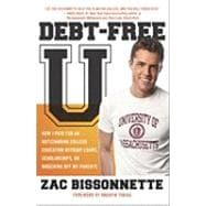 Debt-free U: How I Paid for an Outstanding College Education Without Loans, Scholarships, Ormooching Off My Parents