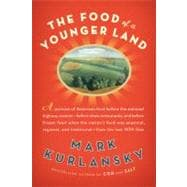Food of a Younger Land : A Portrait of American Food - Before the National Highway System, Before Chain Restaurants, and Before Frozen Food, When the Nation's Food Was Seasonal, Regional, and Traditional - From the Lost WPA Files