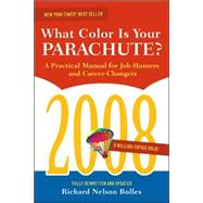 The 2008 What Color Is Your Parachute?: A Practical Manual for Job-Hunters and Career-Changers