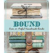 Bound Over 20 Artful Handmade Books