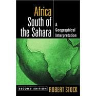 Africa South of the Sahara, Second Edition A Geographical Interpretation