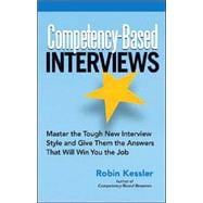Competency-Based Interviews : Master the Tough New Interview Style and Give Them the Answers That Will Win You the Job