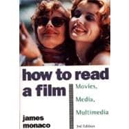 How to Read a Film The World of Movies, Media, Multimedia: Language, History, Theory