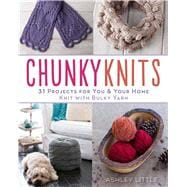 Chunky Knits 31 Projects for You & Your Home Knit with Bulky Yarn