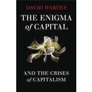 The Enigma of Capital; and the Crises of Capitalism
