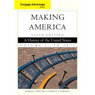 Cengage Advantage Books: Making America, Volume 1: To 1877