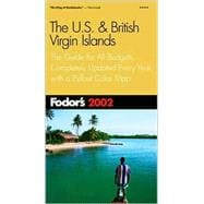 Fodor's U. S. and British Virgin Islands 2002 : The Guide for All Budgets, Completely Updated Every Year, with a Pullout Color Map