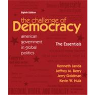 The Challenge of Democracy Essentials: American Government in Global Politics, 8th Edition