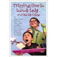 Tripping Over the Lunch Lady: and Other School Stories and Other School Stories