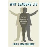 Why Leaders Lie : The Truth about Lying in International Politics
