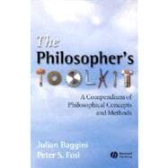 The Philosophers Toolkit: A Compendium of Philosophical Concepts and Methods