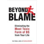 Beyond Blame : Freeing Yourself from the Most Toxic Form of Emotional Bullsh*t