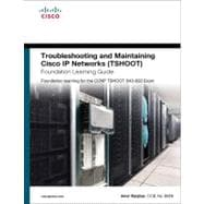Troubleshooting and Maintaining Cisco IP Networks (TSHOOT) Foundation Learning Guide Foundation learning for the CCNP TSHOOT 642-832