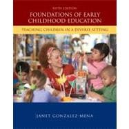 Foundations of Early Childhood Education : Teaching Children in a Diverse Society