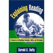 Explaining Reading A Resource for Teaching Concepts, Skills, and Strategies