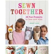 Sewn Together 25 Fun Projects to Sew with Kids