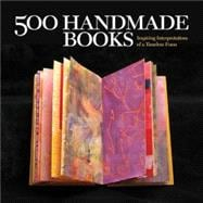 500 Handmade Books Inspiring Interpretations of a Timeless Form