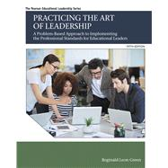 Practicing the Art of Leadership A Problem-Based Approach to Implementing the Professional Standards for Educational Leaders