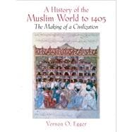 History Of The Muslim World To 1405 The Making Of A Civilization- (Value Pack w/MySearchLab)