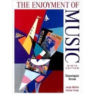 The Enjoyment of Music: An Introduction to Perceptive Listening (Chronological Version)